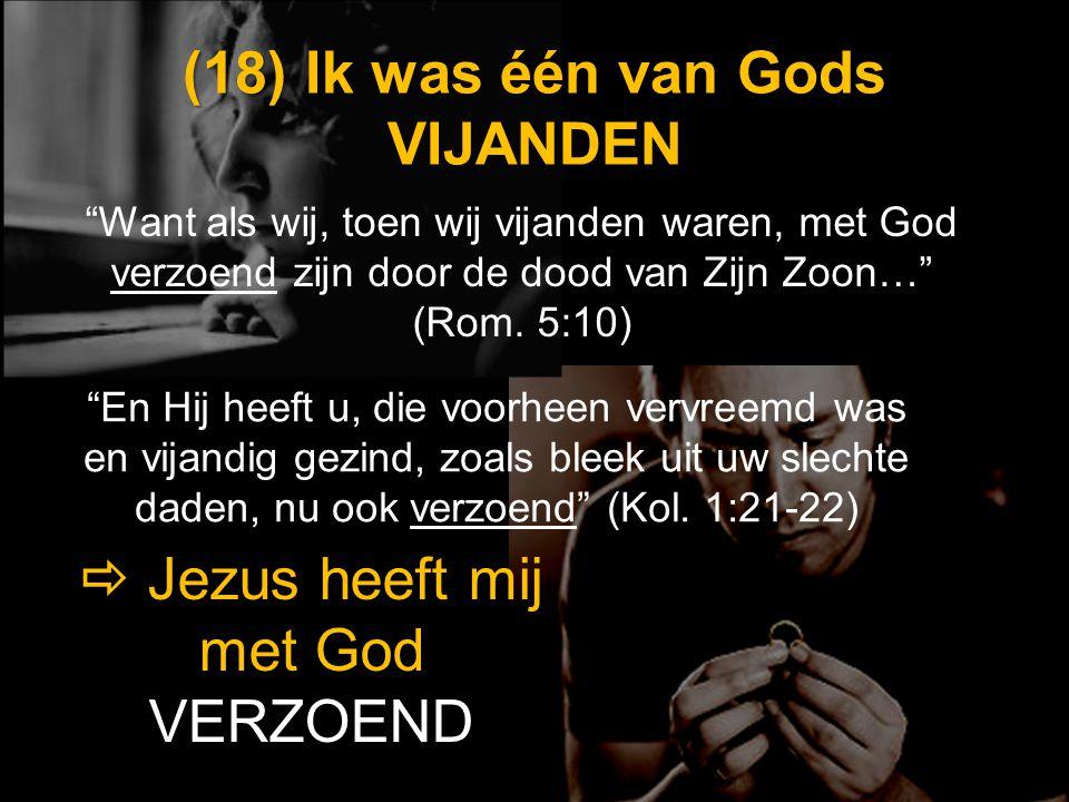 (18) Ik was één van Gods VIJANDEN