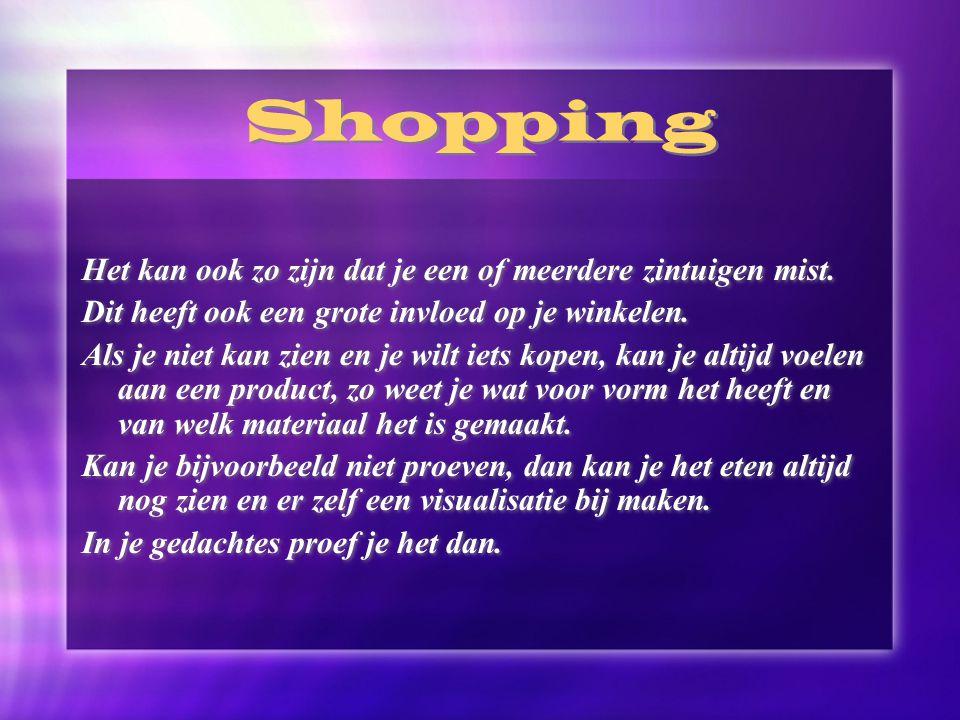 Shopping Het kan ook zo zijn dat je een of meerdere zintuigen mist.