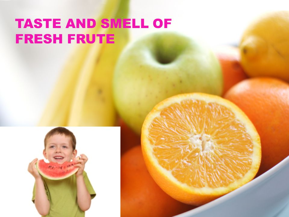 TASTE AND SMELL OF FRESH FRUTE
