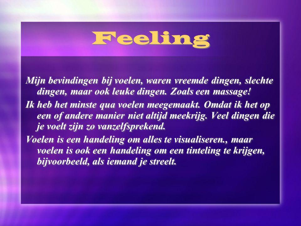 Feeling Mijn bevindingen bij voelen, waren vreemde dingen, slechte dingen, maar ook leuke dingen. Zoals een massage!
