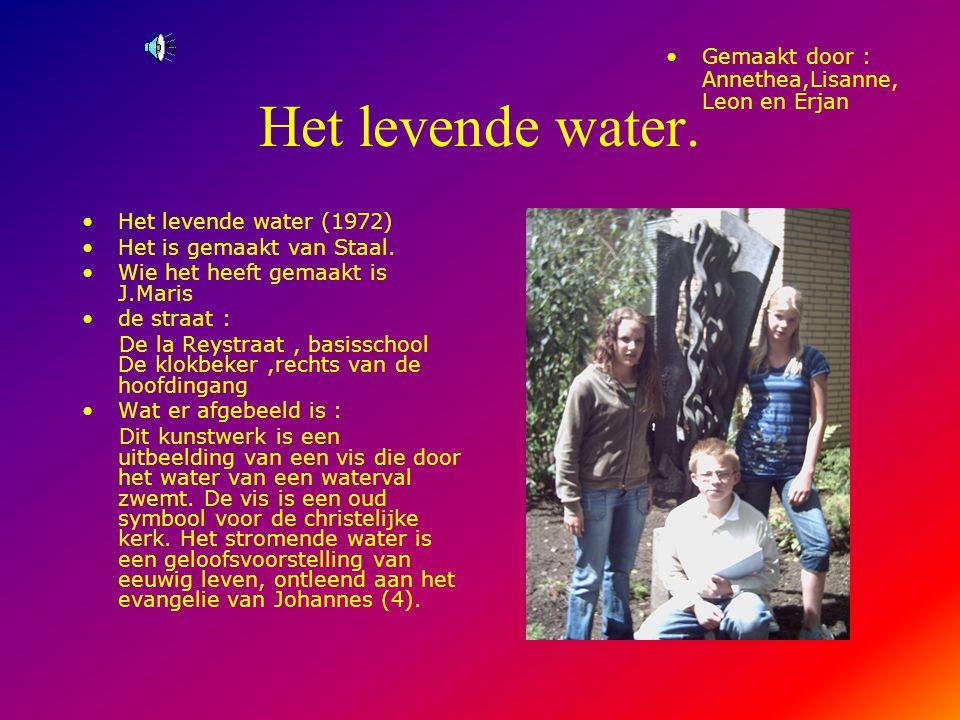 Het levende water. Gemaakt door : Annethea,Lisanne,Leon en Erjan