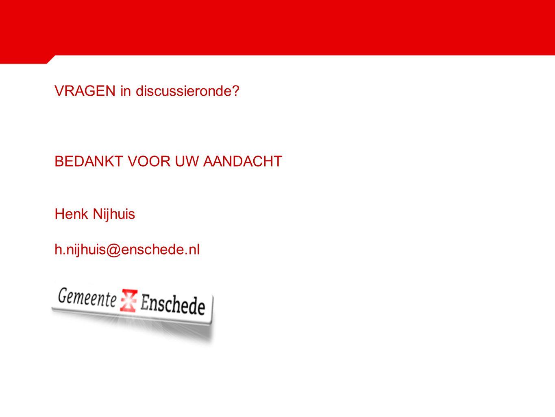 VRAGEN in discussieronde. BEDANKT VOOR UW AANDACHT Henk Nijhuis h