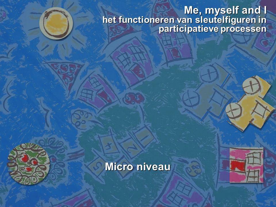 Me, myself and I het functioneren van sleutelfiguren in participatieve processen