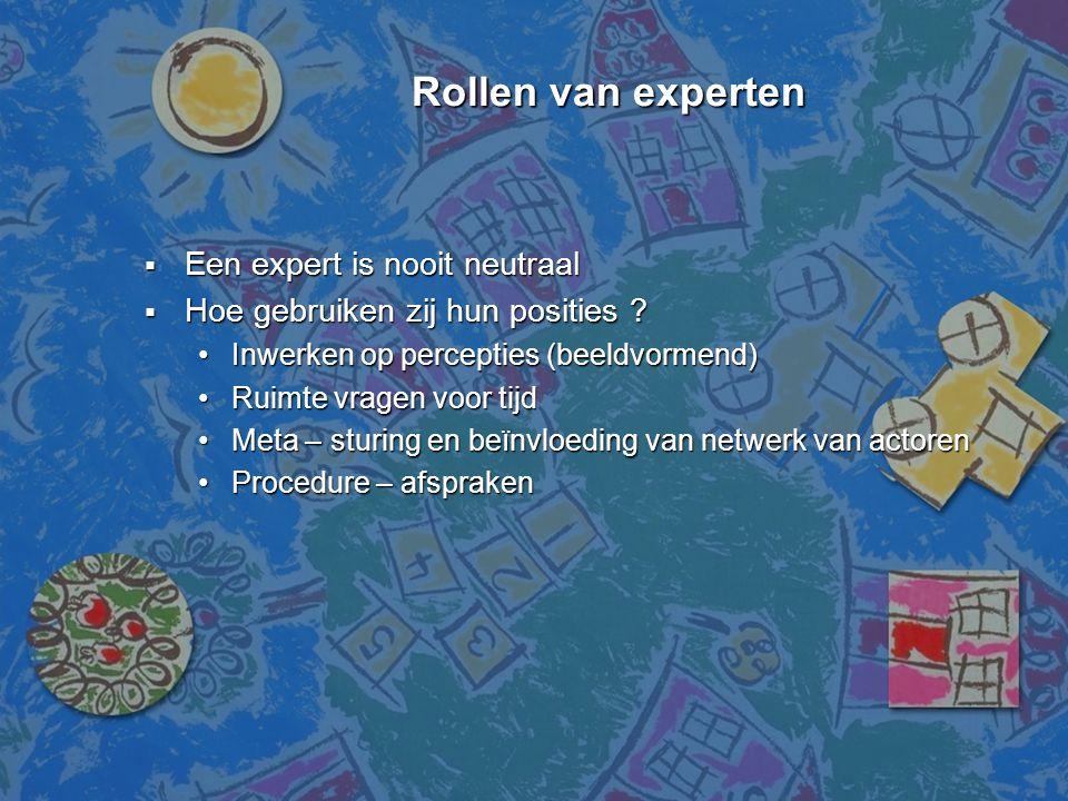 Rollen van experten Een expert is nooit neutraal