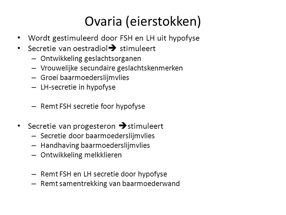 Ovaria (eierstokken) Wordt gestimuleerd door FSH en LH uit hypofyse