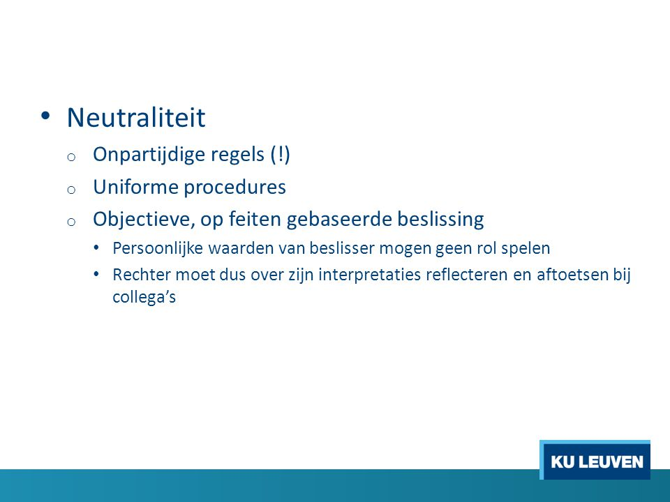 Neutraliteit Onpartijdige regels (!) Uniforme procedures