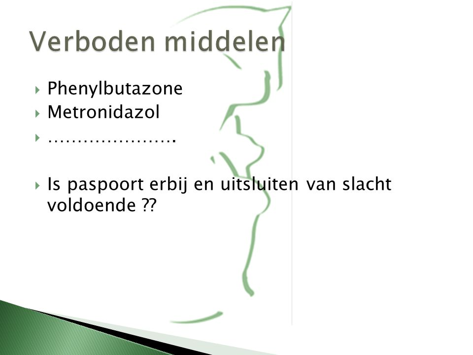 Verboden middelen Phenylbutazone Metronidazol ………………….