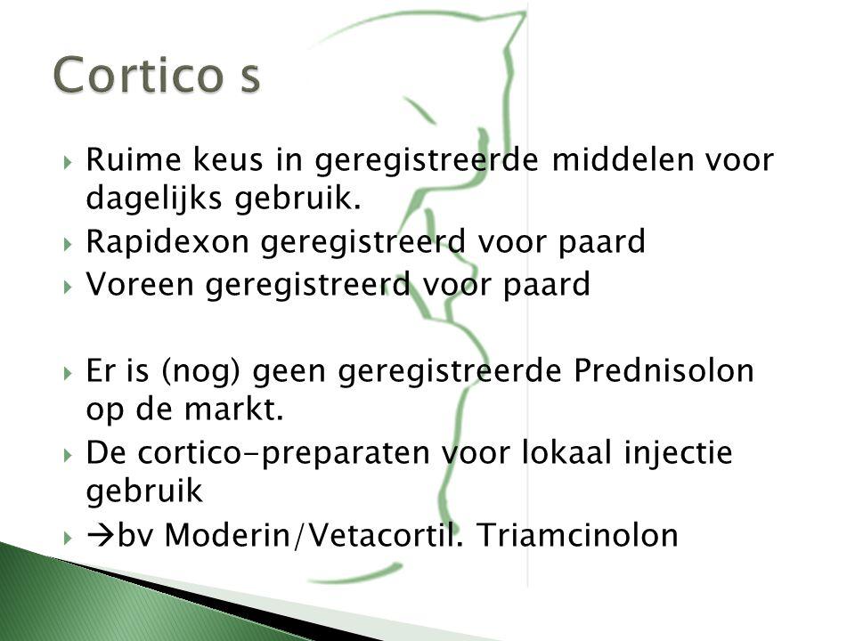 Cortico s Ruime keus in geregistreerde middelen voor dagelijks gebruik. Rapidexon geregistreerd voor paard.