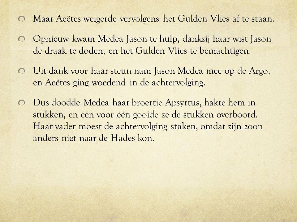 Maar Aeëtes weigerde vervolgens het Gulden Vlies af te staan.