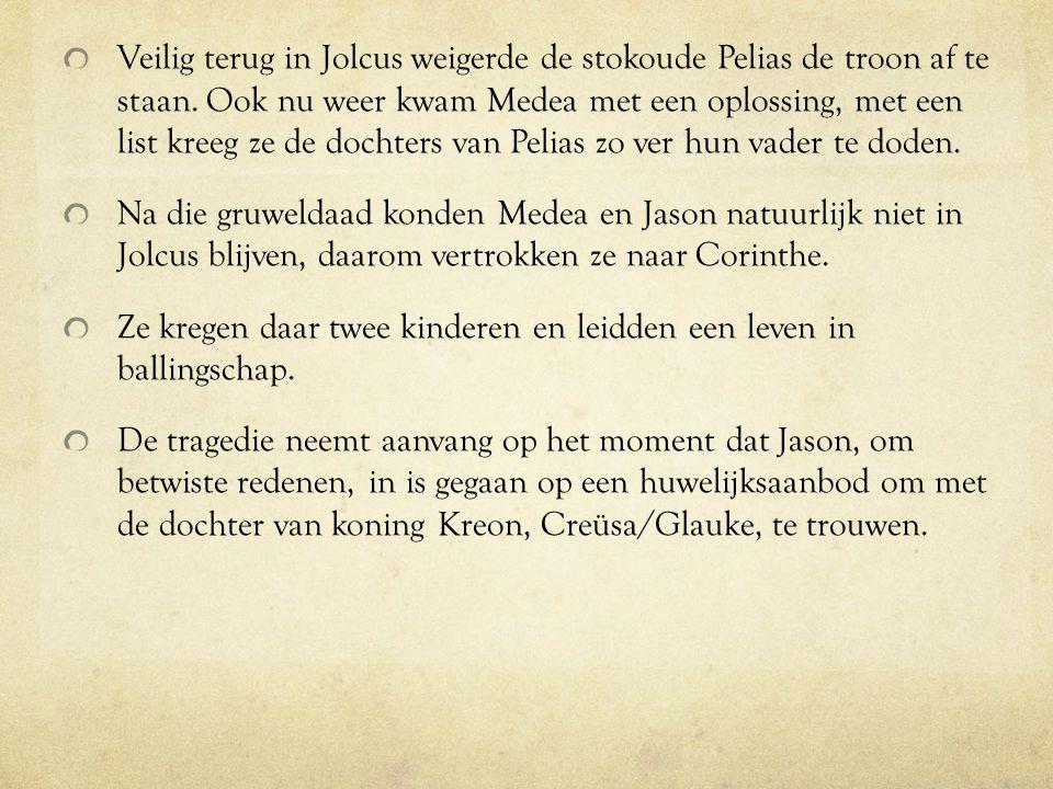 Veilig terug in Jolcus weigerde de stokoude Pelias de troon af te staan. Ook nu weer kwam Medea met een oplossing, met een list kreeg ze de dochters van Pelias zo ver hun vader te doden.