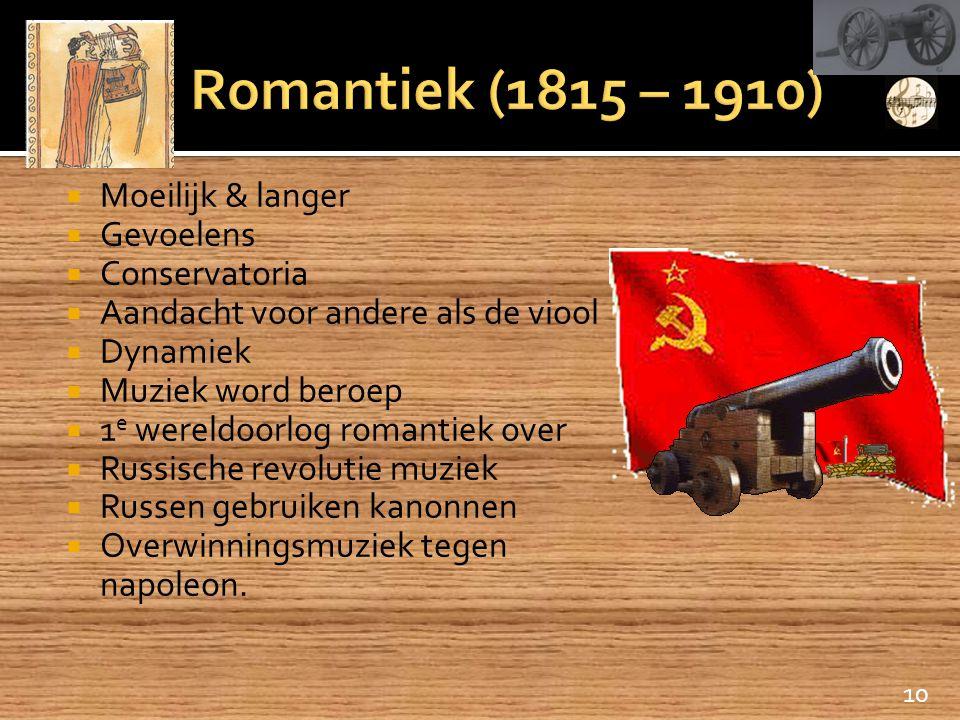 Romantiek (1815 – 1910) Moeilijk & langer Gevoelens Conservatoria