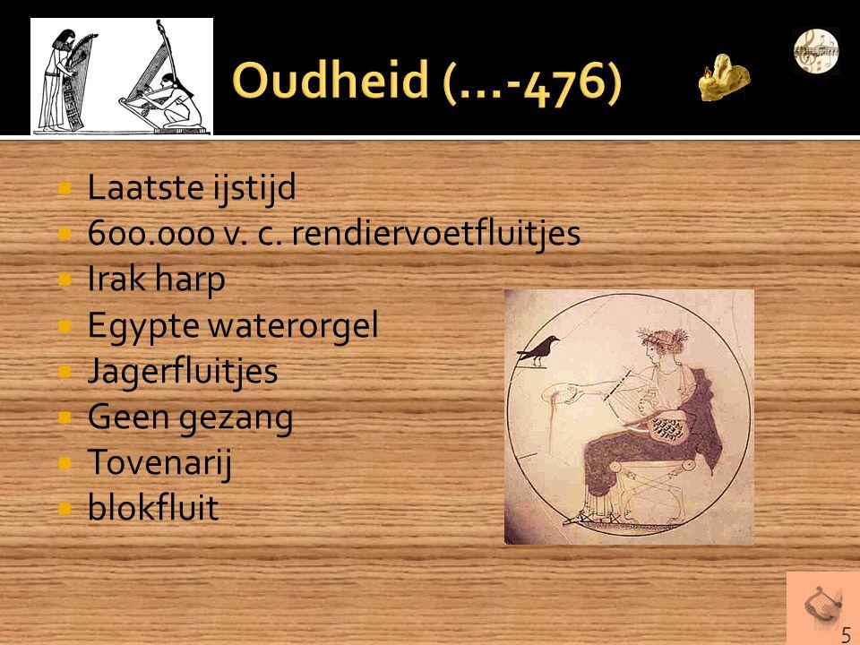 Oudheid (…-476) Laatste ijstijd 600.000 v. c. rendiervoetfluitjes