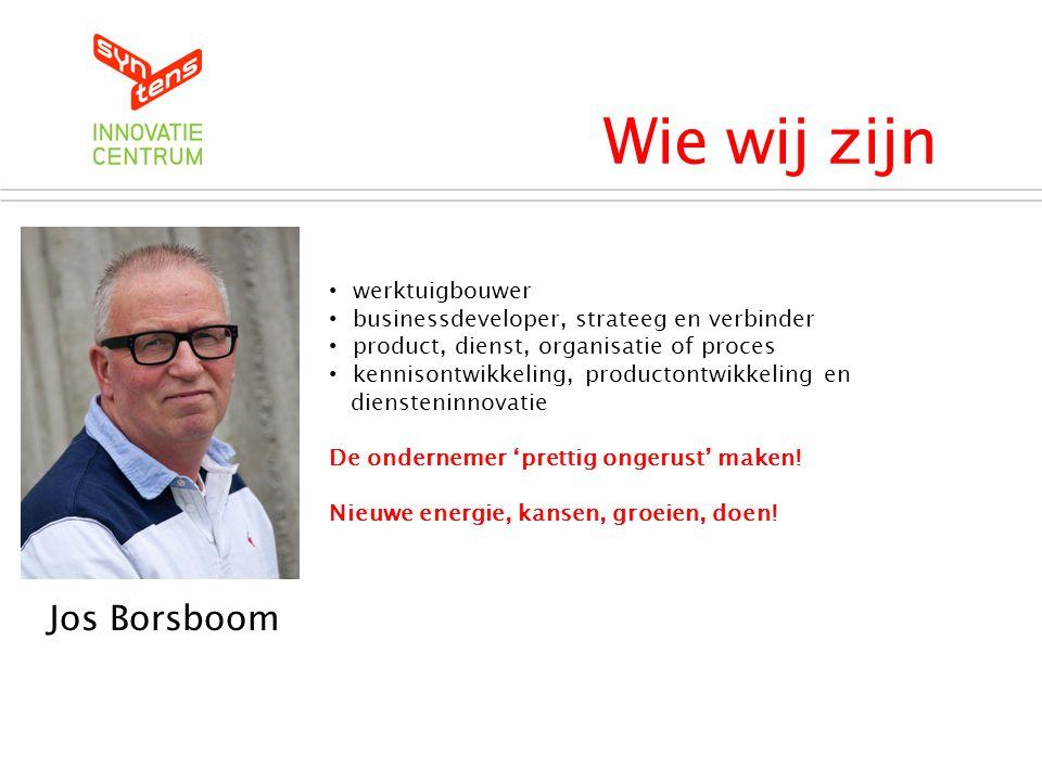 Wie wij zijn Jos Borsboom Syntens Innovatiecentrum werktuigbouwer