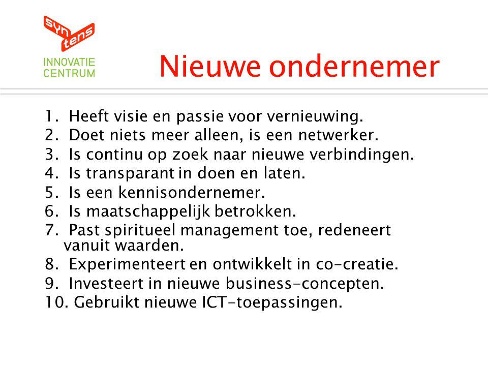 Nieuwe ondernemer Heeft visie en passie voor vernieuwing.
