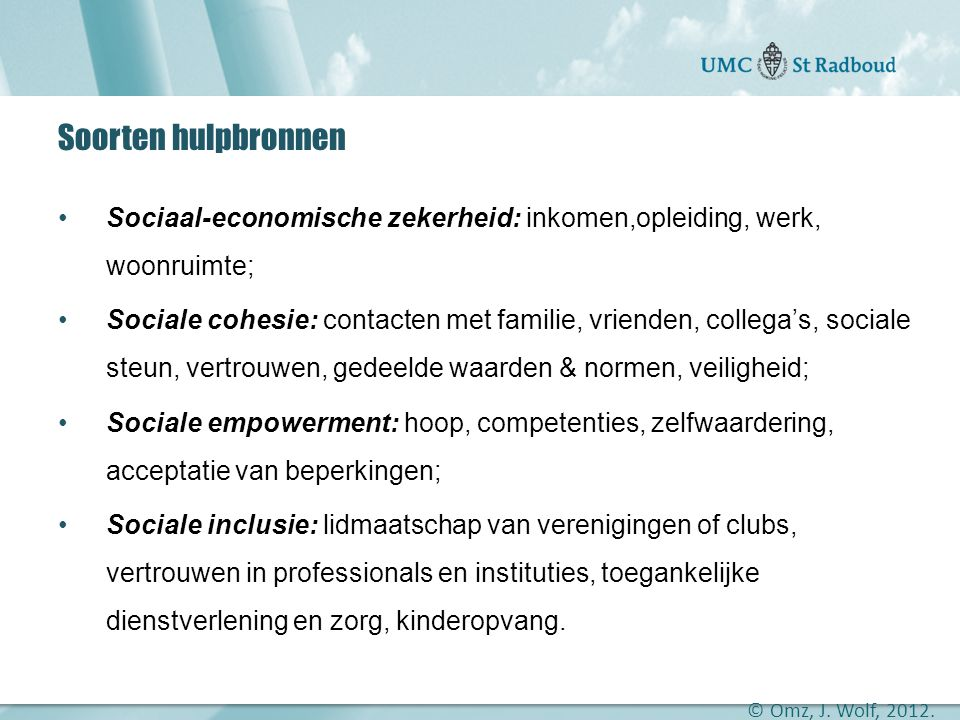 Soorten hulpbronnen Sociaal-economische zekerheid: inkomen,opleiding, werk, woonruimte;