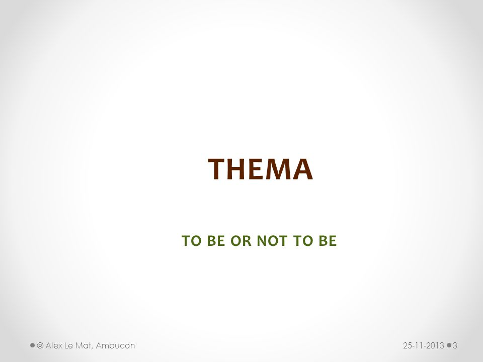 THEMA TO BE OR NOT TO BE © Alex Le Mat, Ambucon 25-11-2013