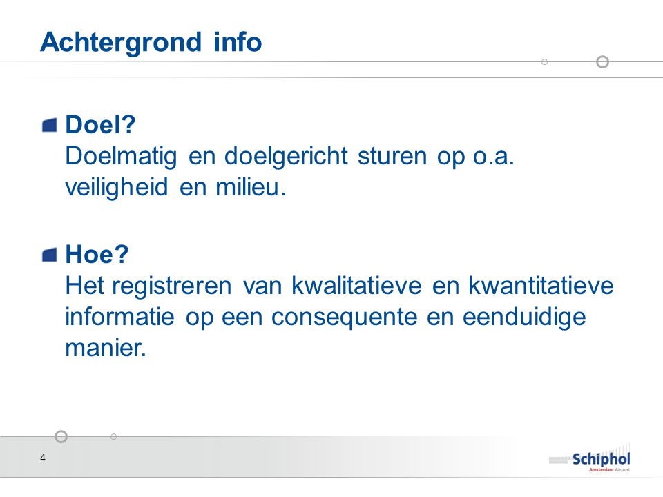 Achtergrond info Doel Doelmatig en doelgericht sturen op o.a. veiligheid en milieu.