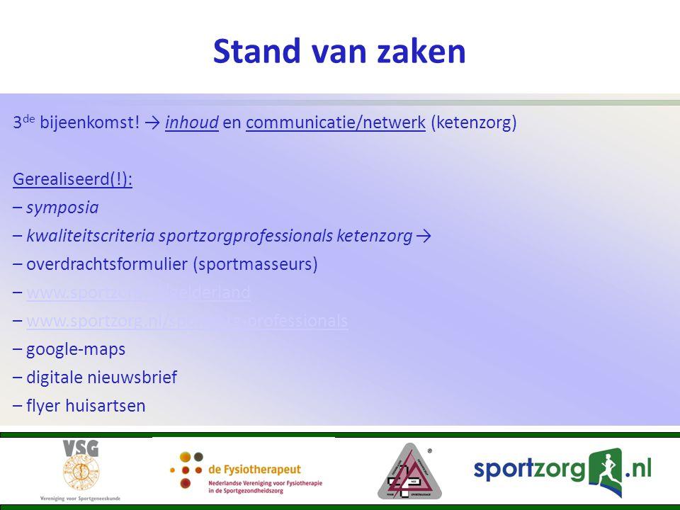 Stand van zaken 3de bijeenkomst! → inhoud en communicatie/netwerk (ketenzorg) Gerealiseerd(!): – symposia.