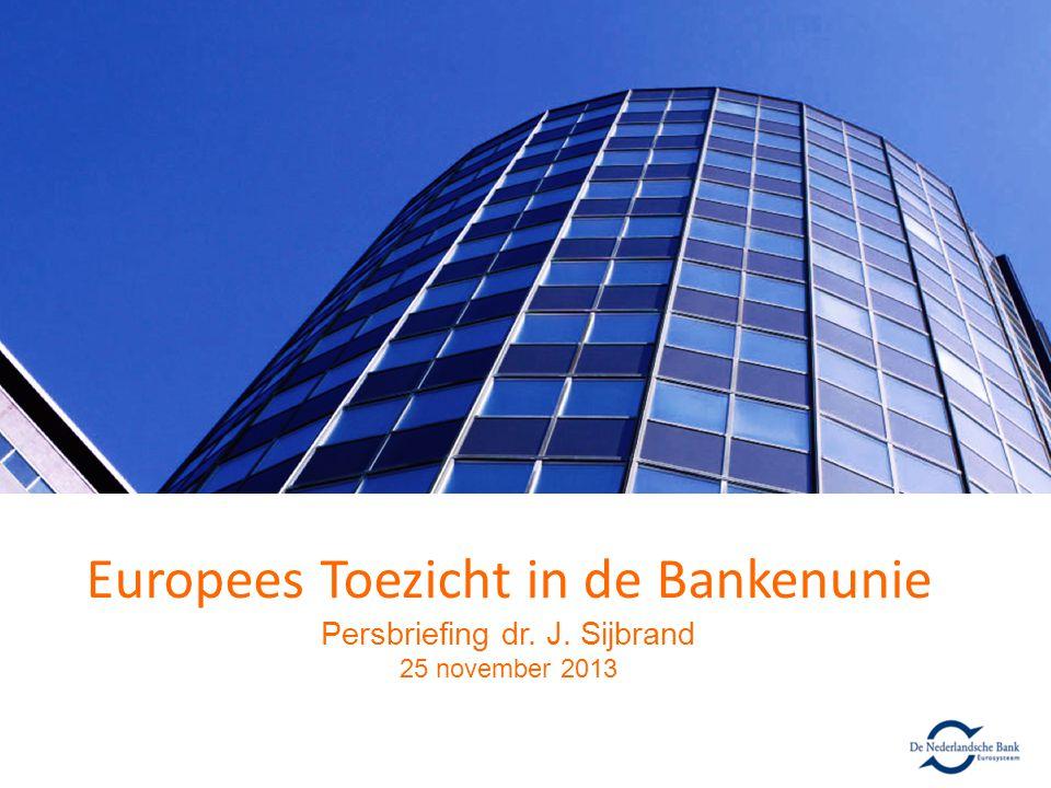 Europees Toezicht in de Bankenunie Persbriefing dr. J