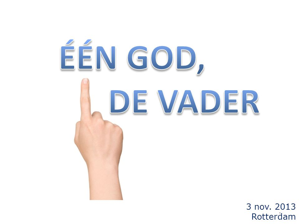 ÉÉN GOD, DE VADER 3 nov. 2013 Rotterdam