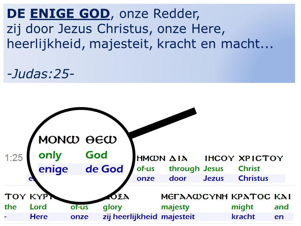 DE ENIGE GOD, onze Redder, zij door Jezus Christus, onze Here, heerlijkheid, majesteit, kracht en macht...