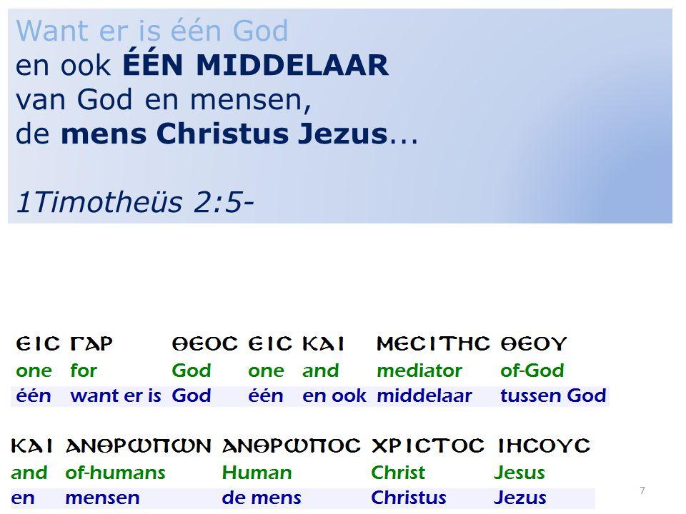 Want er is één God en ook ÉÉN MIDDELAAR van God en mensen, de mens Christus Jezus...