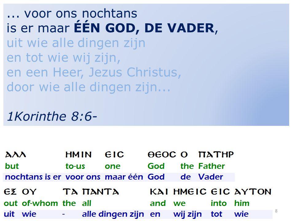 ... voor ons nochtans is er maar ÉÉN GOD, DE VADER, uit wie alle dingen zijn en tot wie wij zijn,