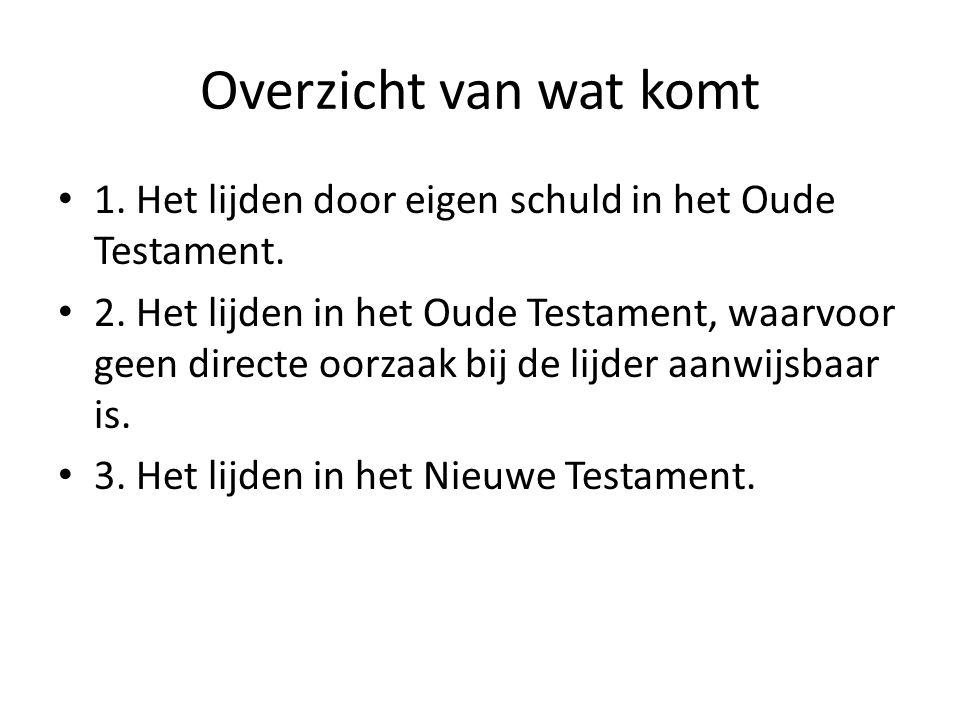 Overzicht van wat komt 1. Het lijden door eigen schuld in het Oude Testament.
