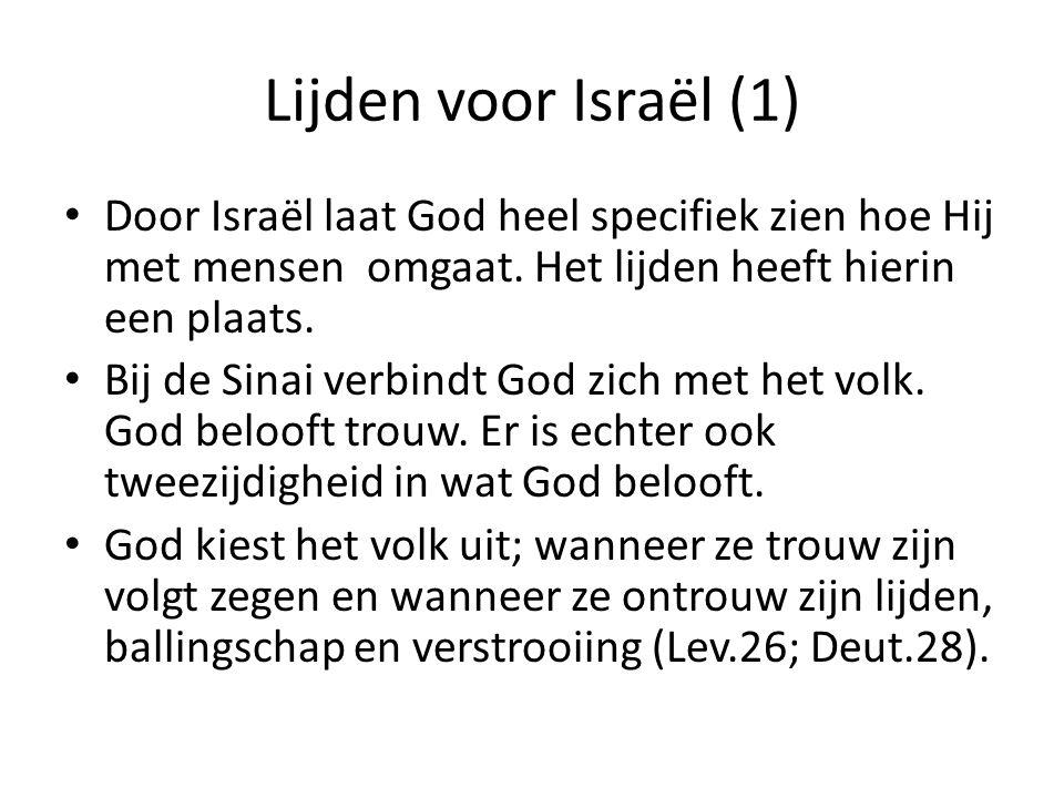 Lijden voor Israël (1) Door Israël laat God heel specifiek zien hoe Hij met mensen omgaat. Het lijden heeft hierin een plaats.