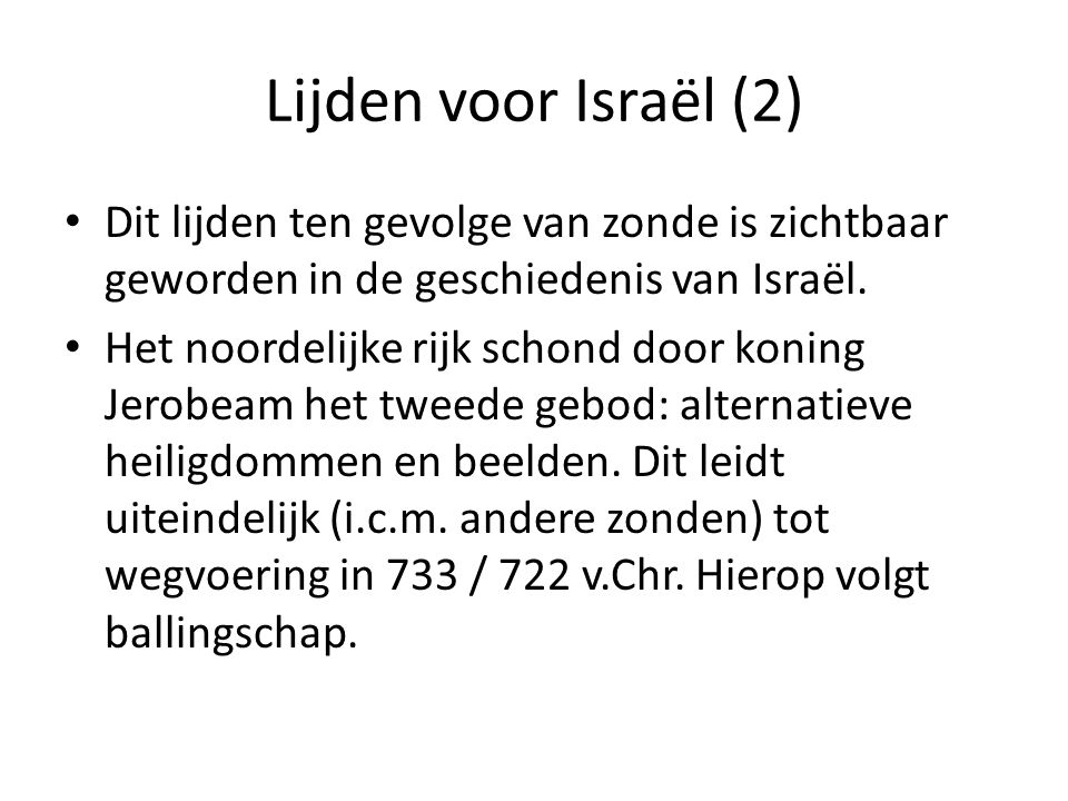 Lijden voor Israël (2) Dit lijden ten gevolge van zonde is zichtbaar geworden in de geschiedenis van Israël.