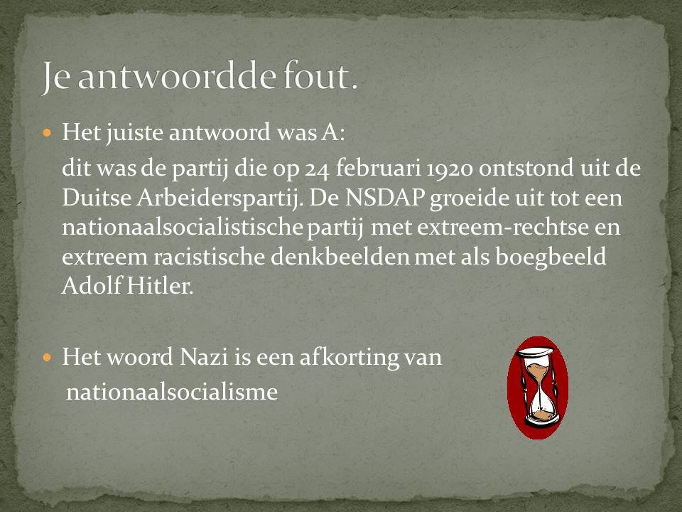 Je antwoordde fout. Het juiste antwoord was A: