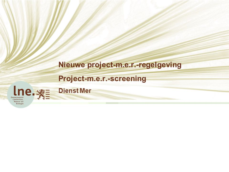 Nieuwe project-m.e.r.-regelgeving Project-m.e.r.-screening Dienst Mer