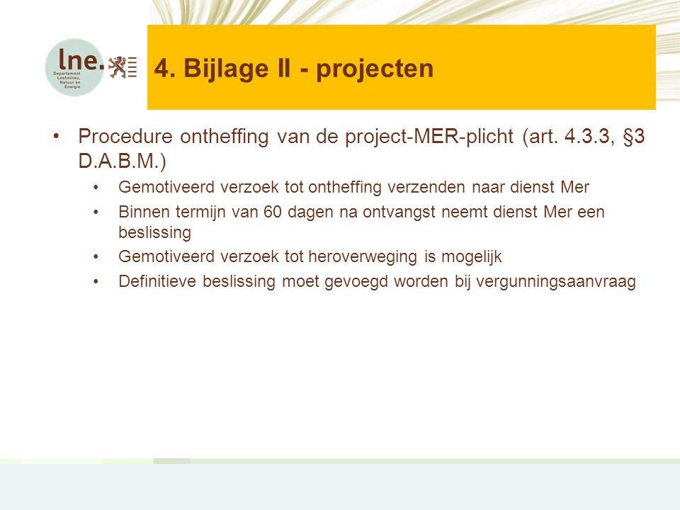 4. Bijlage II - projecten Procedure ontheffing van de project-MER-plicht (art. 4.3.3, §3 D.A.B.M.)