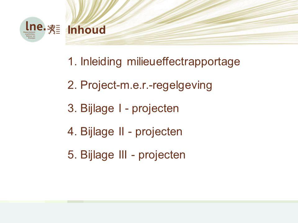 Inhoud Inleiding milieueffectrapportage. Project-m.e.r.-regelgeving. Bijlage I - projecten. Bijlage II - projecten.
