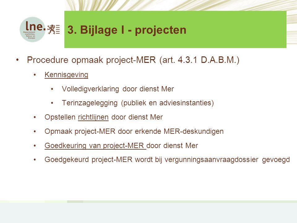 3. Bijlage I - projecten Procedure opmaak project-MER (art. 4.3.1 D.A.B.M.) Kennisgeving. Volledigverklaring door dienst Mer.