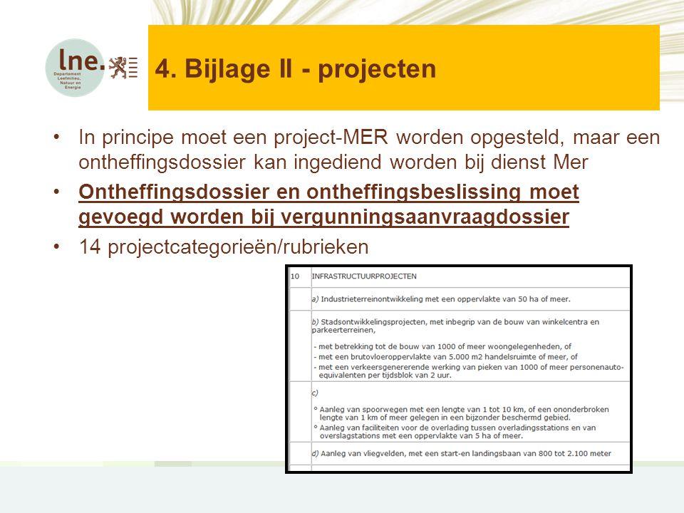 4. Bijlage II - projecten In principe moet een project-MER worden opgesteld, maar een ontheffingsdossier kan ingediend worden bij dienst Mer.
