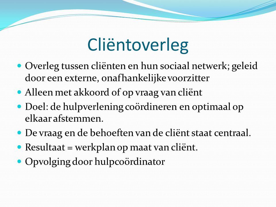 Cliëntoverleg Overleg tussen cliënten en hun sociaal netwerk; geleid door een externe, onafhankelijke voorzitter.