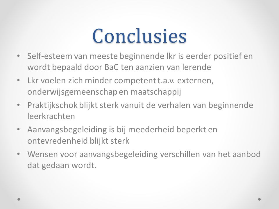 Conclusies Self-esteem van meeste beginnende lkr is eerder positief en wordt bepaald door BaC ten aanzien van lerende.