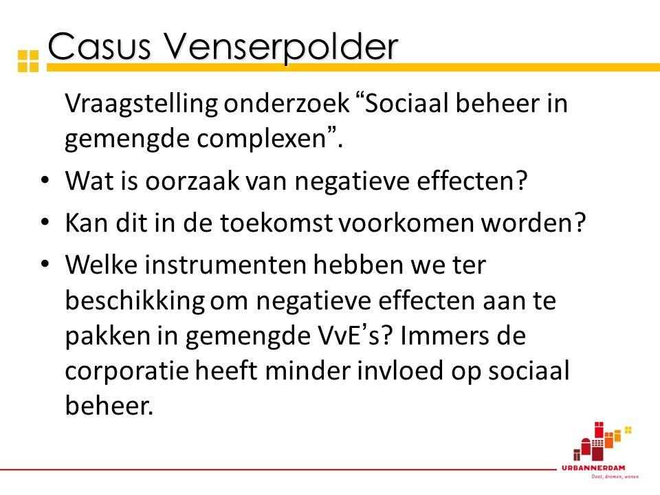 Casus Venserpolder Vraagstelling onderzoek Sociaal beheer in gemengde complexen . Wat is oorzaak van negatieve effecten