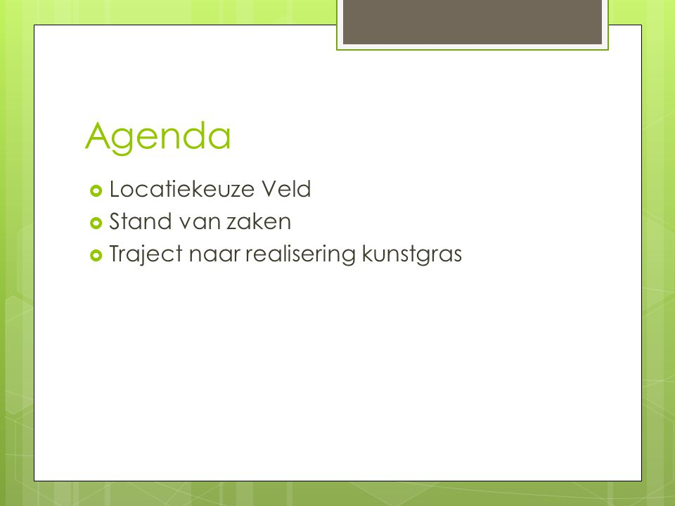 Agenda Locatiekeuze Veld Stand van zaken