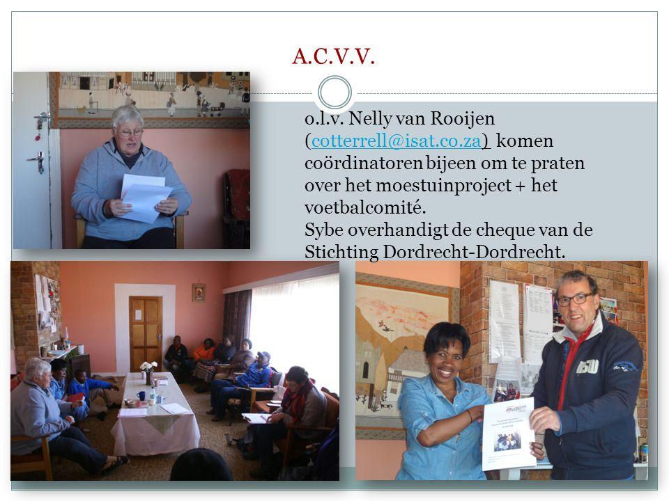 A.C.V.V. o.l.v. Nelly van Rooijen (cotterrell@isat.co.za) komen coördinatoren bijeen om te praten over het moestuinproject + het voetbalcomité.