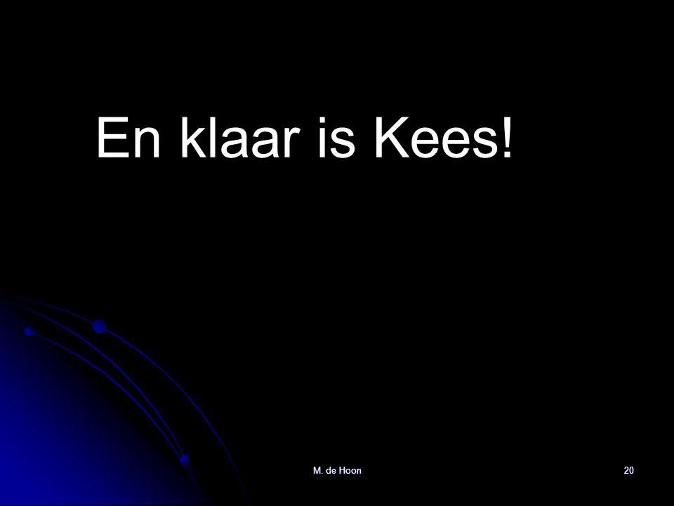 En klaar is Kees! M. de Hoon