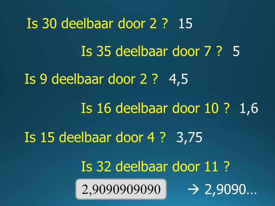 Is 30 deelbaar door 2 15. Is 35 deelbaar door 7 5. Is 9 deelbaar door 2 4,5. Is 16 deelbaar door 10