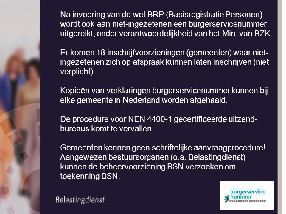 Na invoering van de wet BRP (Basisregistratie Personen) wordt ook aan niet-ingezetenen een burgerservicenummer uitgereikt, onder verantwoordelijkheid van het Min. van BZK.