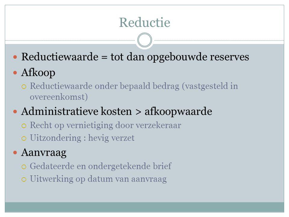 Reductie Reductiewaarde = tot dan opgebouwde reserves Afkoop