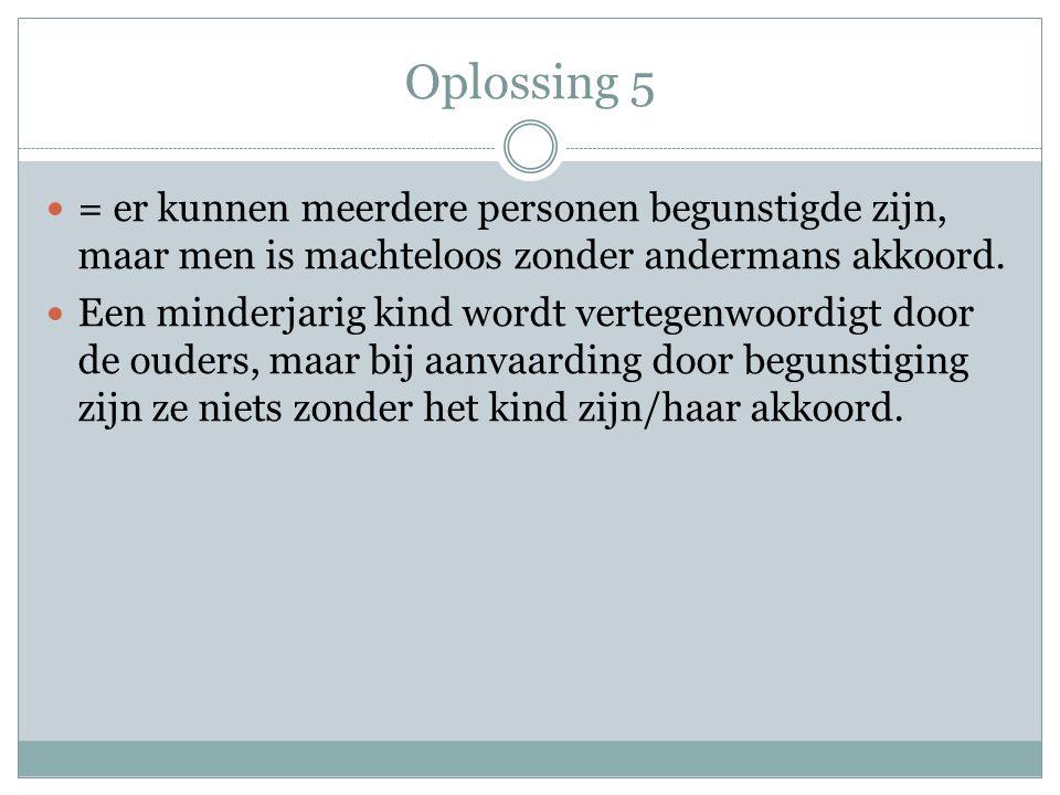 Oplossing 5 = er kunnen meerdere personen begunstigde zijn, maar men is machteloos zonder andermans akkoord.