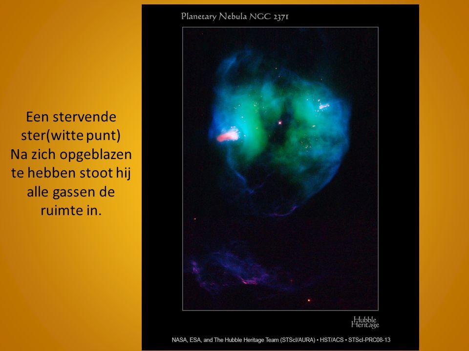 Een stervende ster(witte punt) Na zich opgeblazen te hebben stoot hij alle gassen de ruimte in.