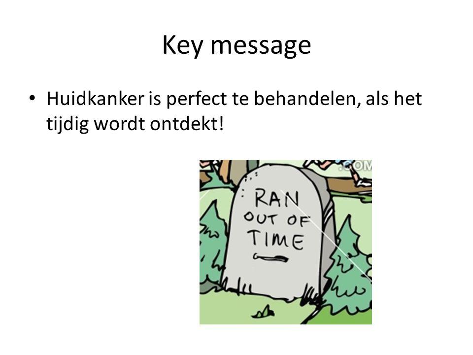 Key message Huidkanker is perfect te behandelen, als het tijdig wordt ontdekt!