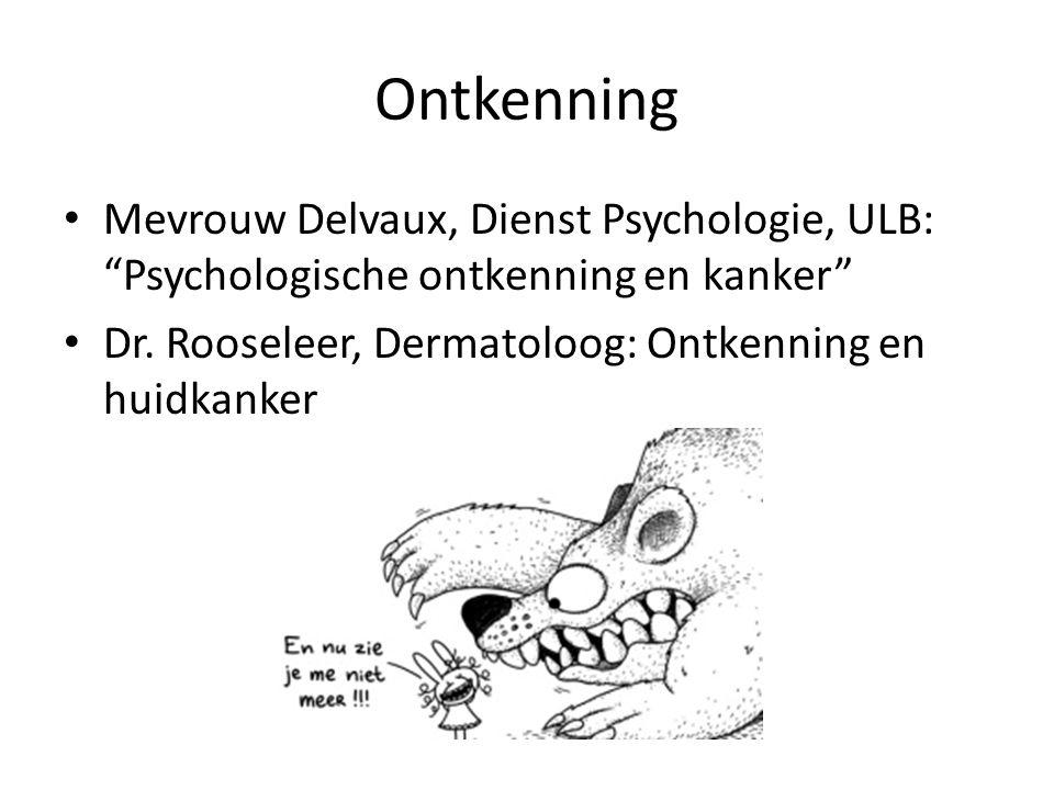Ontkenning Mevrouw Delvaux, Dienst Psychologie, ULB: Psychologische ontkenning en kanker Dr.