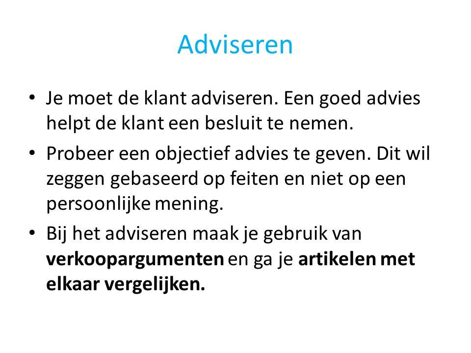 Adviseren Je moet de klant adviseren. Een goed advies helpt de klant een besluit te nemen.